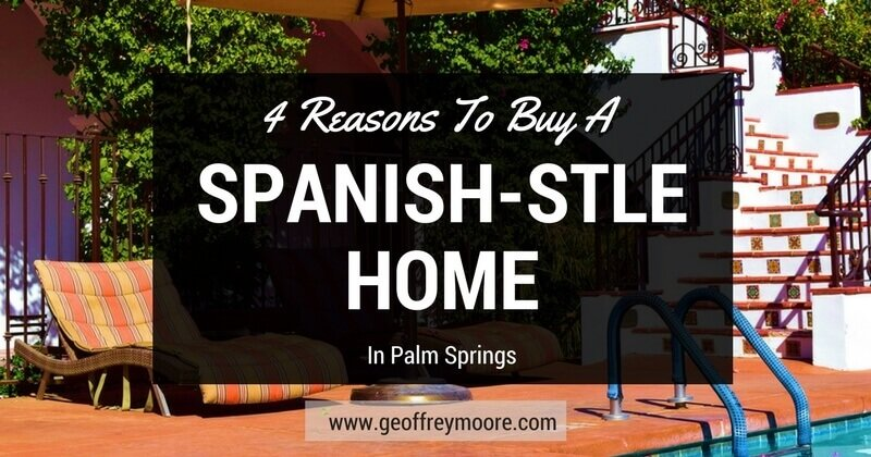 4 Reasons To Buy a Spanish Style Home In Palm Springs