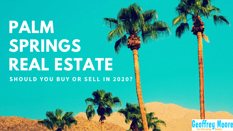 Palm Springs Real Estate. Buy Or Sell In 2020?