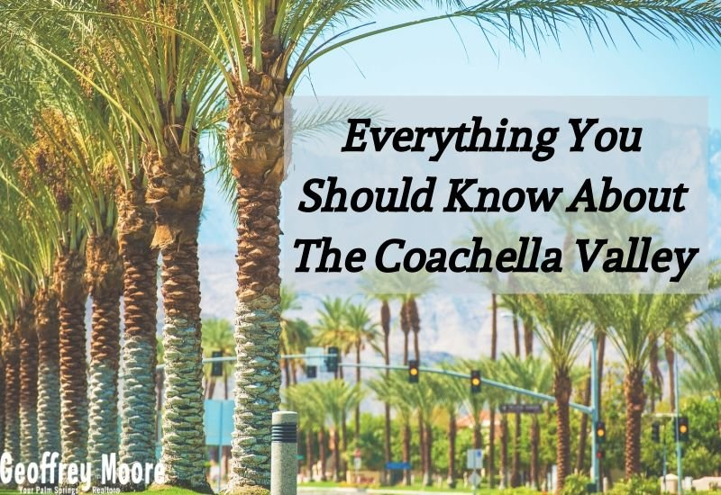 Everything you should know about the Coachella Valley