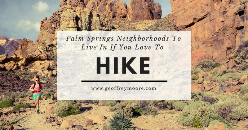 Palm Springs Neighborhoods If You Love To Hike