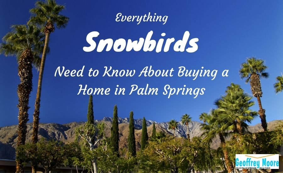 snowbirds buying a home in Palm Springs, CA