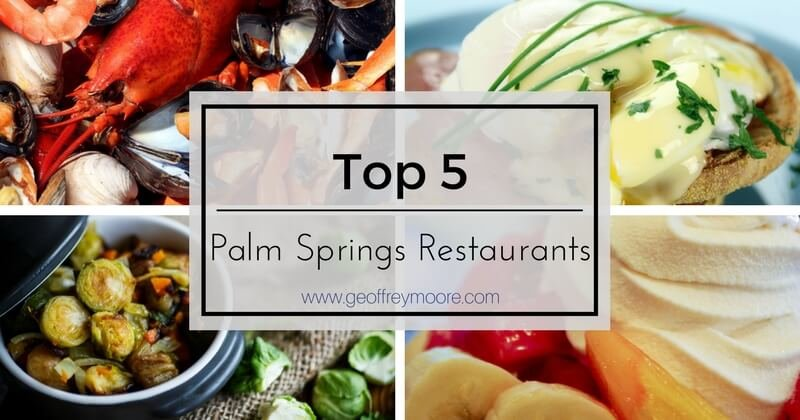 Top 5 Palm Springs Restaurants