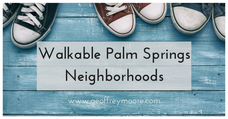 4 most Walkable Palm Springs Neighborhoods